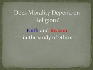 Does Morality Depend on Religion Faith and Reason
