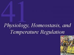 41 Physiology Homeostasis and Temperature Regulation 41 Physiology