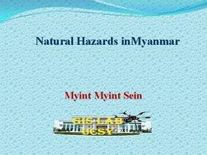 Natural Hazards in Myanmar Myint Sein Natural Hazards