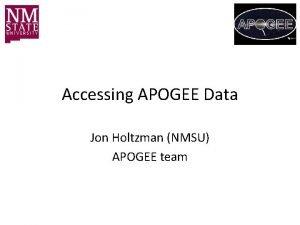 Accessing APOGEE Data Jon Holtzman NMSU APOGEE team