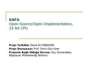 KAFA OpenSourceOpenImplementation 32 bit CPU Proje Yetkilisi Deniz
