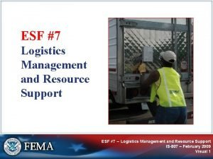 ESF 7 Logistics Management and Resource Support ESF
