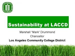 Sustainability at LACCD Marshall Mark Drummond Chancellor Los