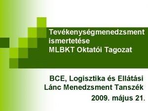Tevkenysgmenedzsment ismertetse MLBKT Oktati Tagozat BCE Logisztika s
