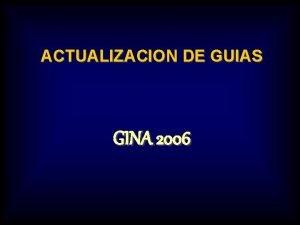 ACTUALIZACION DE GUIAS GINA 2006 Este grupo de