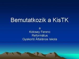Bemutatkozik a Kis TK a Klcsey Ferenc Reformtus
