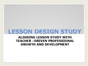 LESSON DESIGN STUDY ALIGNING LESSON STUDY WITH TEACHER