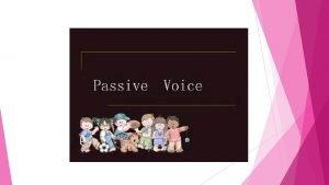 PASSIVE VOICE IN PRESENT EXERCISES PASSIVE VOICE IN