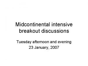 Midcontinental intensive breakout discussions Tuesday afternoon and evening
