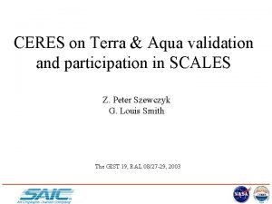 CERES on Terra Aqua validation and participation in