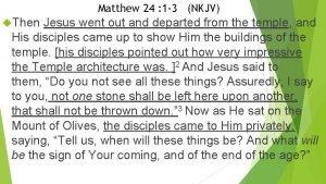 Matthew 24 1 3 NKJV Then Jesus went