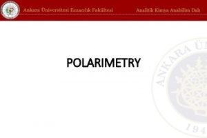 POLARIMETRY POLARIMETRY The substances that turn the polarized