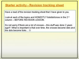 Starter activity Revision tracking sheet Have a read