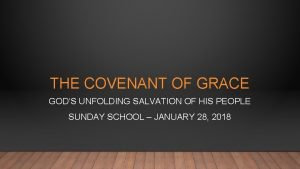 THE COVENANT OF GRACE GODS UNFOLDING SALVATION OF