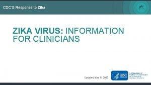CDCS Response to Zika ZIKA VIRUS INFORMATION FOR