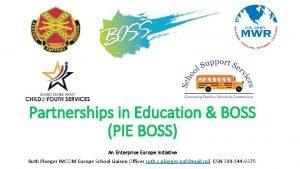 Partnerships in Education BOSS PIE BOSS An Enterprise