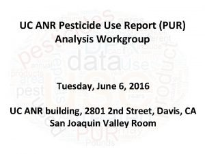 UC ANR Pesticide Use Report PUR Analysis Workgroup