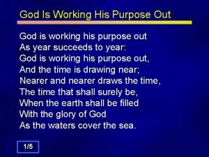 God Is Working His Purpose Out God is