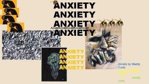ANXIETY Anxiet y y y ANXIETY Anxiety by
