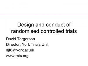 Design and conduct of randomised controlled trials David
