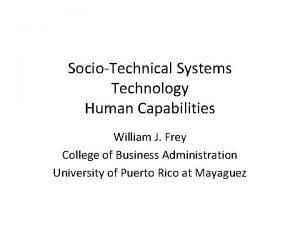 SocioTechnical Systems Technology Human Capabilities William J Frey