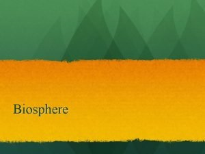 Biosphere WHAT IS ECOLOGY Ecology the scientific study