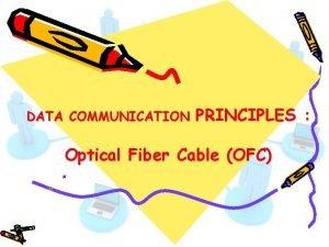 DATA COMMUNICATION PRINCIPLES Optical Fiber Cable OFC Optical
