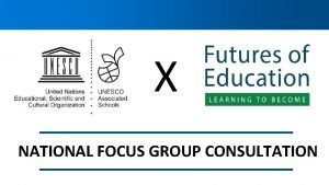X NATIONAL FOCUS GROUP CONSULTATION National Focus Group
