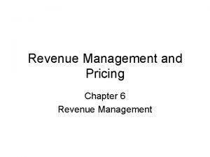 Revenue Management and Pricing Chapter 6 Revenue Management