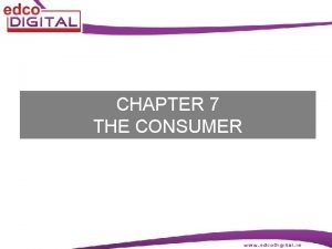 CHAPTER 7 THE CONSUMER The Consumer A consumer