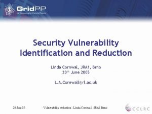 Security Vulnerability Identification and Reduction Linda Cornwal JRA