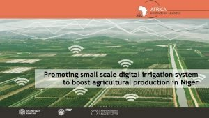 Promoting small scale digital irrigation system to boost