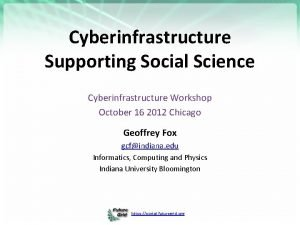 Cyberinfrastructure Supporting Social Science Cyberinfrastructure Workshop October 16