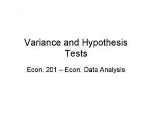 Variance and Hypothesis Tests Econ 201 Econ Data