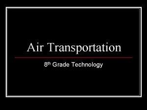 Air Transportation 8 th Grade Technology Transportation n