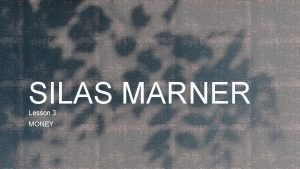 SILAS MARNER Lesson 3 MONEY Thinking back to