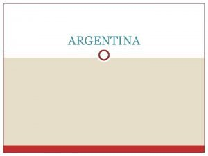 ARGENTINA Historical and Political background in Argentina Extremo