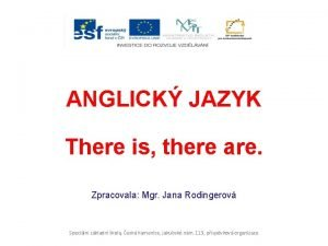 ANGLICK JAZYK There is there are Zpracovala Mgr