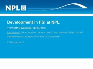 Development in FSI at NPL 1 st PACMAN