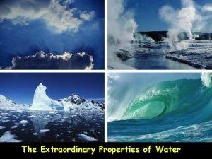 The Extraordinary Properties of Water Properties of Water