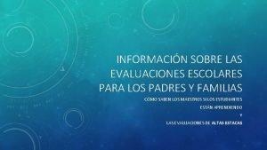INFORMACIN SOBRE LAS EVALUACIONES ESCOLARES PARA LOS PADRES