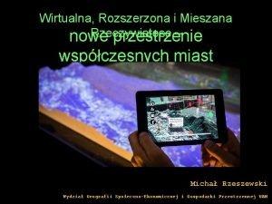 Wirtualna Rozszerzona i Mieszana Rzeczywistosc nowe przestrzenie wspczesnych