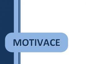 MOTIVACE MOTIVACE obecn Motivace z lat movere hbat