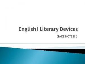English I Literary Devices TAKE NOTES AMBIGUITY AMBIGUITY