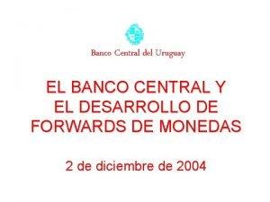 Banco Central del Uruguay EL BANCO CENTRAL Y
