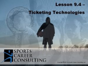 Lesson 9 4 Ticketing Technologies Copyright 2017 by