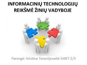 INFORMACINI TECHNOLOGIJ REIKM INI VADYBOJE Pareng Kristina Terentjevait