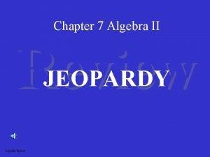 Chapter 7 Algebra II Review JEOPARDY Jeopardy Review