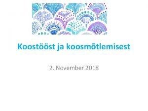 Koostst ja koosmtlemisest 2 November 2018 Marju Lauristin