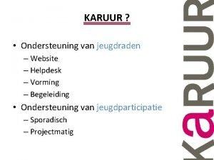 KARUUR Ondersteuning van jeugdraden Website Helpdesk Vorming Begeleiding